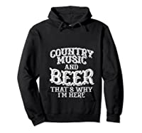 Country Music And Beer Thats Why Im Here Funny Vacation Gift T-shirt Hoodie Black