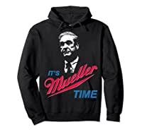 It S Mueller Time Funny Anti Trump Resist Impeach T Shirt Hoodie Black