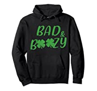 Bad And Boozy T Shirt Funny Saint Patrick Day Drinking Gift Hoodie Black