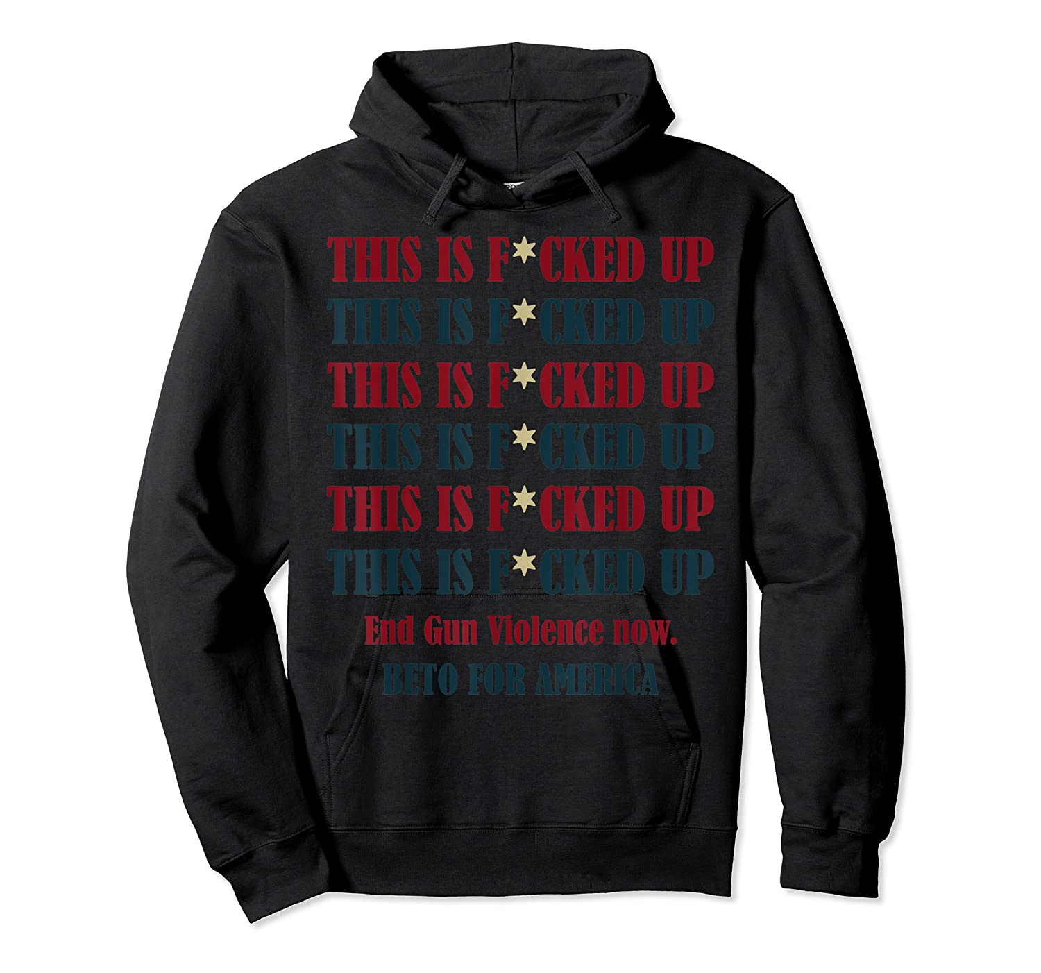 Beto O Rourke This Is Fucked Up President End Gun Violence T Shirt Unisex Pullover Hoodie