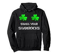 Shake Your Shamrocks Funny S Saint Patrick S Day Shirt Hoodie Black