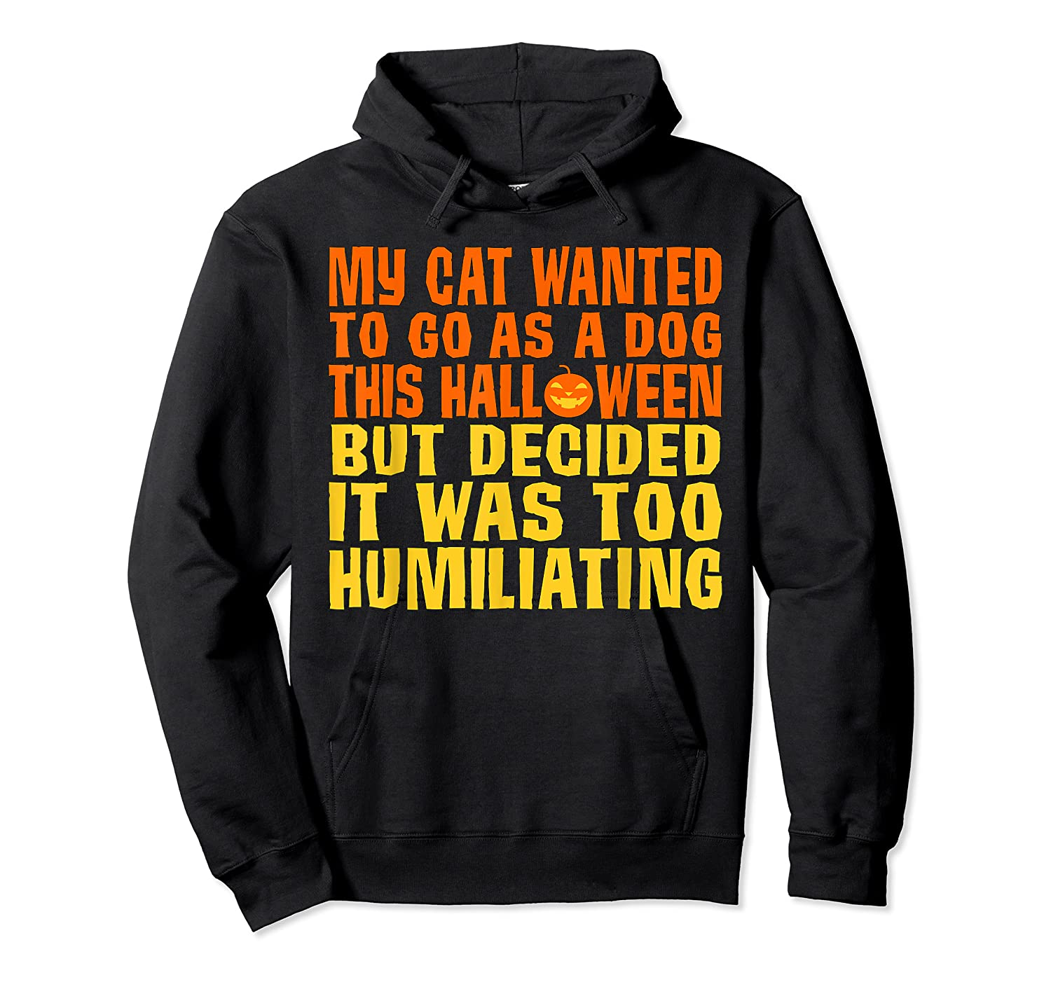 My Cat Wanted To Go As A Dog This Halloween Cute Funny Gift Shirts Unisex Pullover Hoodie