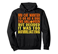 My Cat Wanted To Go As A Dog This Halloween Cute Funny Gift Shirts Hoodie Black