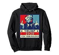 Trump 2020 Fuck Your Feelings Election T Shirt Hoodie Black