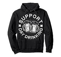 Support Day Drinking T Shirt Saint Patricks Day Gift Hoodie Black