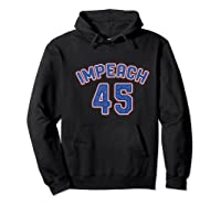 Impeach 45 Anti Trump Impeach Donald Premium T Shirt Hoodie Black