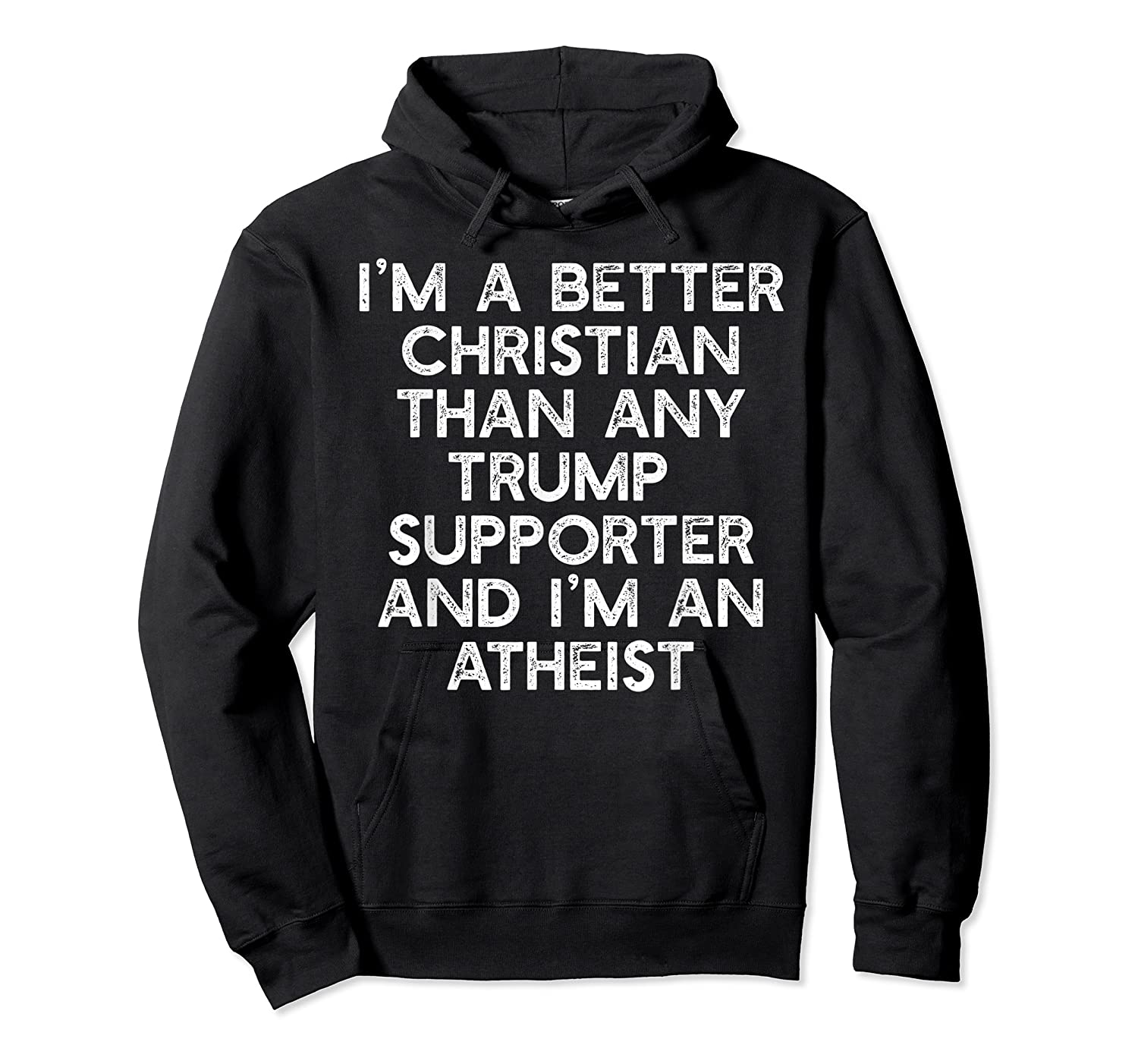 I M A Better Christian Trump Supporters Anti 45 Meme T Shirt Unisex Pullover Hoodie