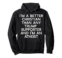 I M A Better Christian Trump Supporters Anti 45 Meme T Shirt Hoodie Black