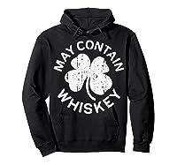 May Contain Whiskey T Shirt Saint Patrick Day Gift Shirt Hoodie Black