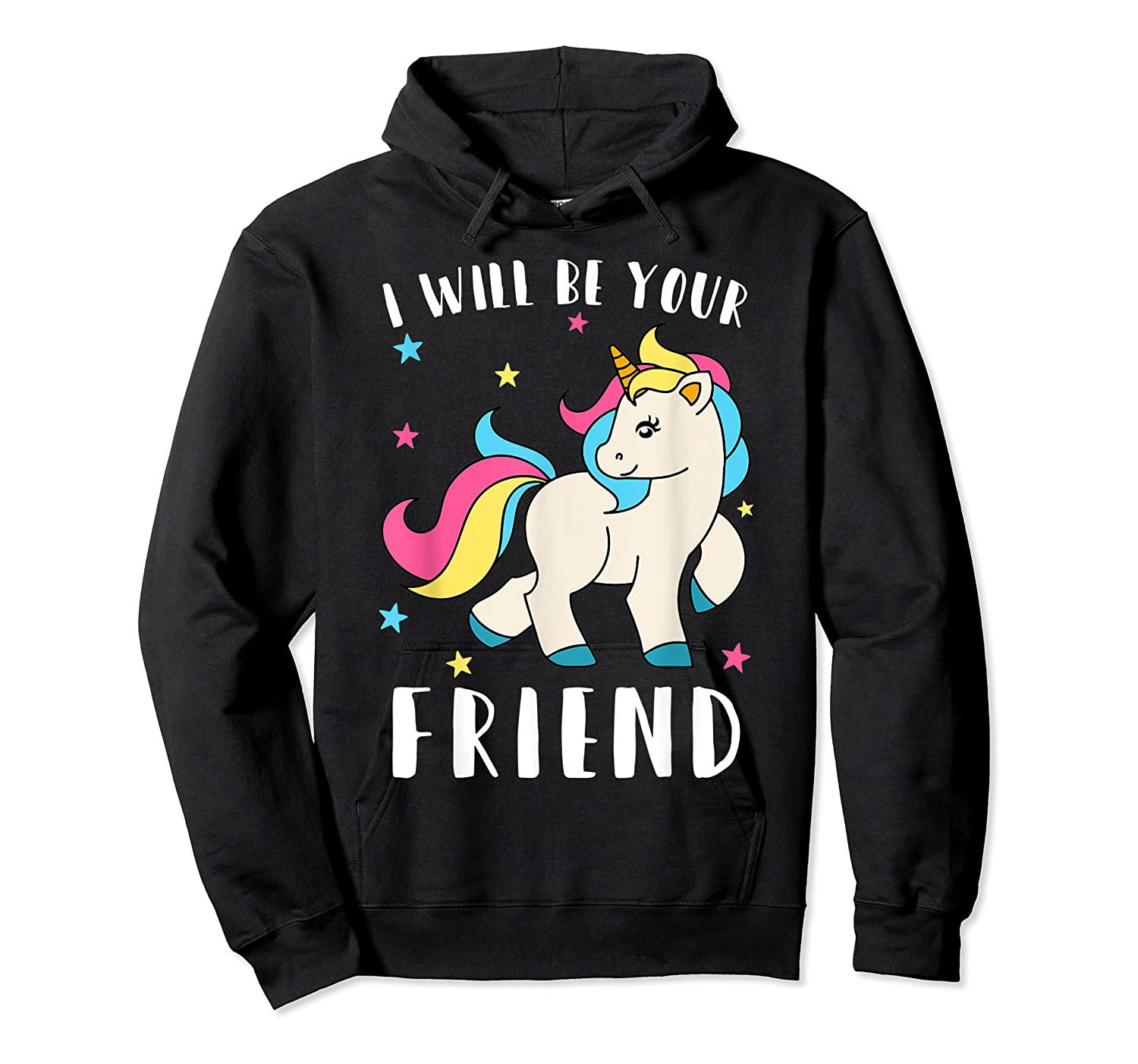 I Will Be Your Friend Shirt - Stop Bullying Unicorn Tshirt Unisex Pullover Hoodie