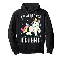 I Will Be Your Friend Shirt - Stop Bullying Unicorn Tshirt Hoodie Black