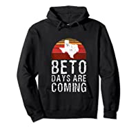 Beto Days Are Coming Funny Election Political Novelty Gift Tank Top Shirts Hoodie Black