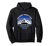 Alaska Cruise Vacation Glacier Bay 2019 Cruisin Together Shirts Hoodie Black