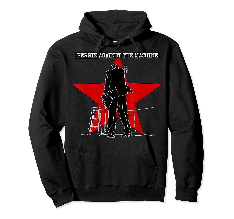 Bernie Sanders 2020 Against The Machine President Election T Shirt Unisex Pullover Hoodie