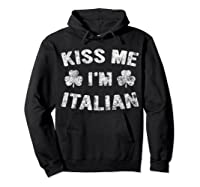 Kiss Me I M Italian T Shirt Saint Patrick Day Gift Shirt Hoodie Black