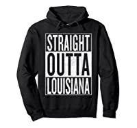 Straight Outta Louisiana Great Travel Out Gift Idea Shirts Hoodie Black