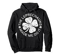 The Leprechauns Made Me Do It T Shirt Saint Patrick Day Gift Hoodie Black