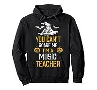 You Can T Scare Me I M A Music Tea Halloween Shirts Hoodie Black
