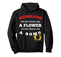 Redheads Are Not Fragile Like A Flower We Are Fragile Shirts Hoodie Black