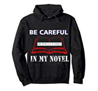 Be Careful Or You Ll End Up In My Novel Tshirt Book Author Hoodie Black