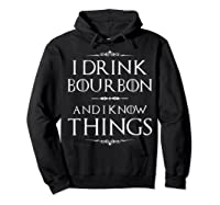 Drink Bourbon And Know Things Shirts Hoodie Black