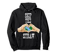 Earth Day 2019 Skip The Straw Shirt Environtalists T Shirt Hoodie Black