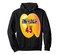 Impeach 45 Premium T Shirt Hoodie Black