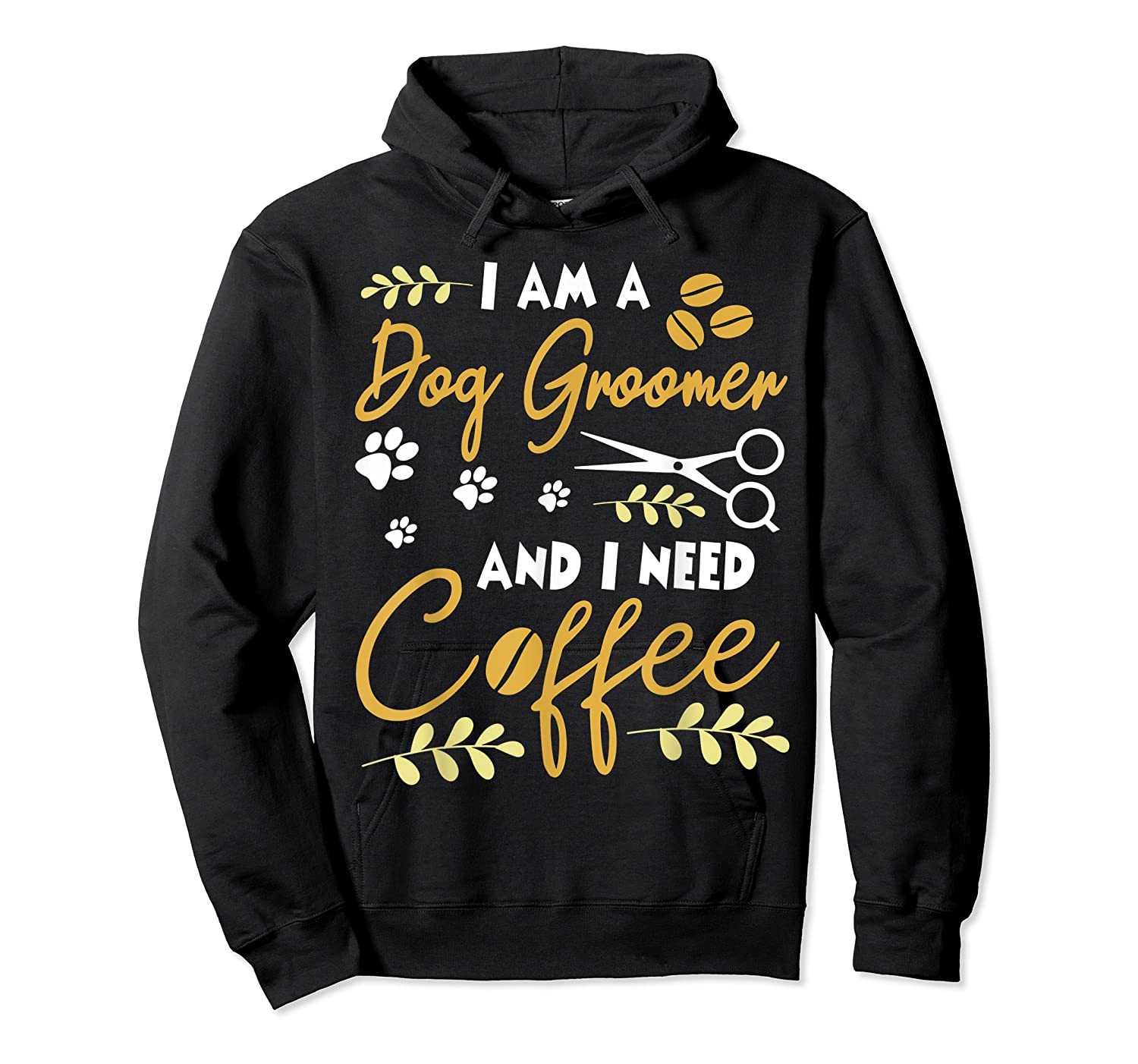 Am A Dog Groomer And Need Coffee Happy Dad Mom Shirts Unisex Pullover Hoodie