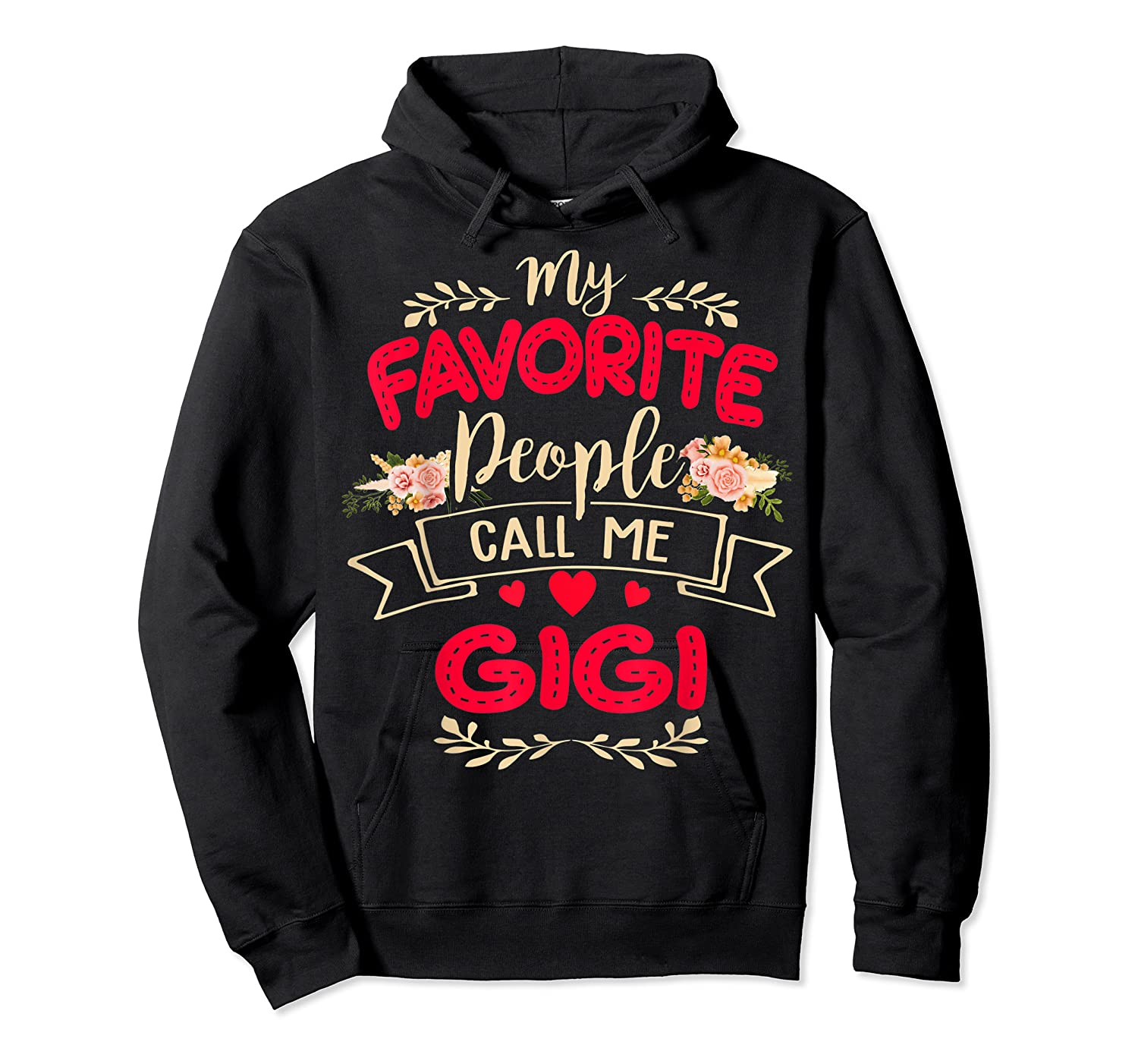 My Favorite People Call Me Gigi Mothers Day Gift T Shirt Unisex Pullover Hoodie