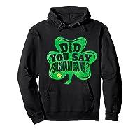 Shenanigans T Shirt Saint Patrick S Day Party Gift Hoodie Black