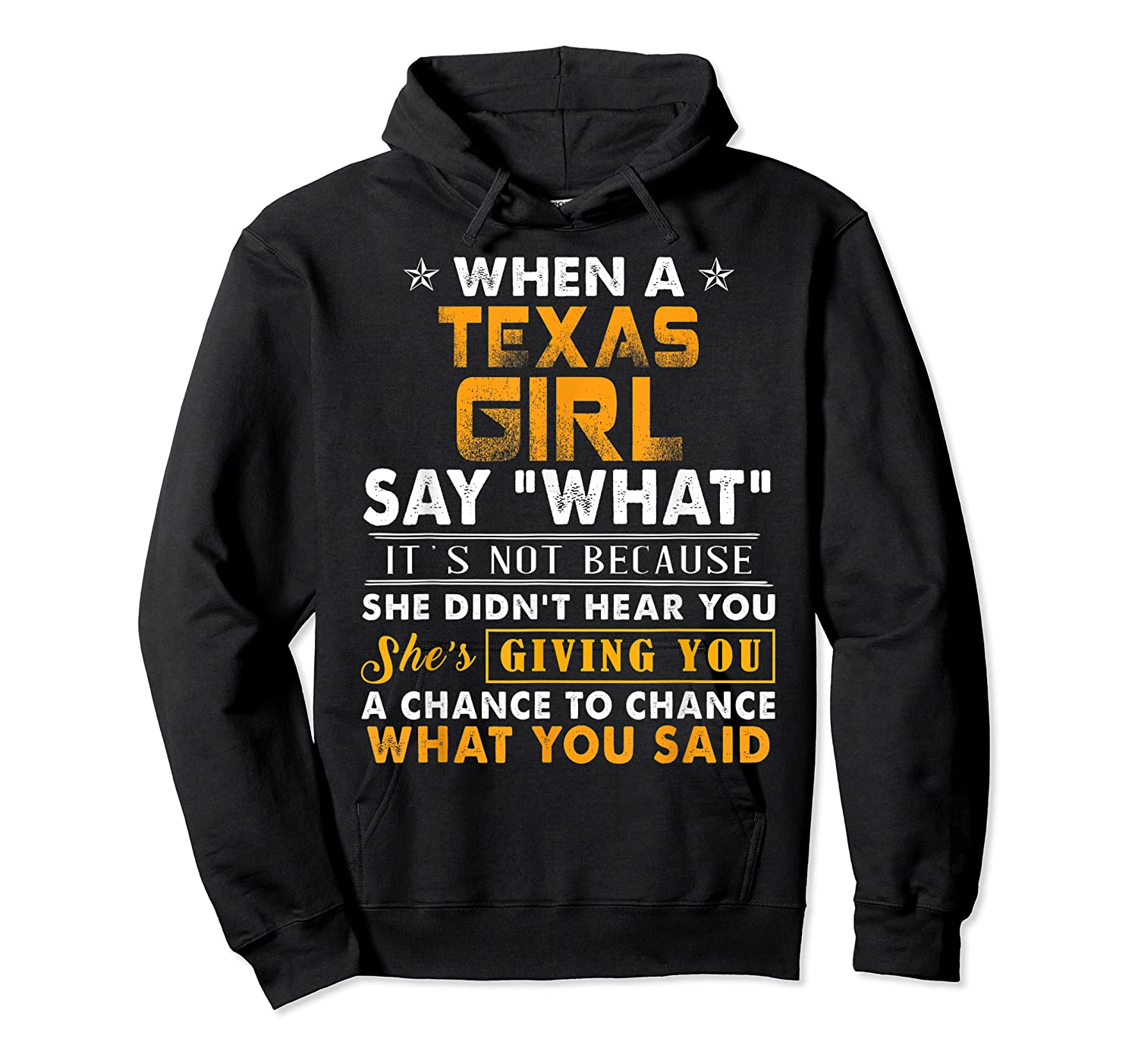 When A Texas Girl Say What It S Not Because She Didn T Hear Shirts Unisex Pullover Hoodie