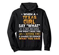 When A Texas Girl Say What It S Not Because She Didn T Hear Shirts Hoodie Black