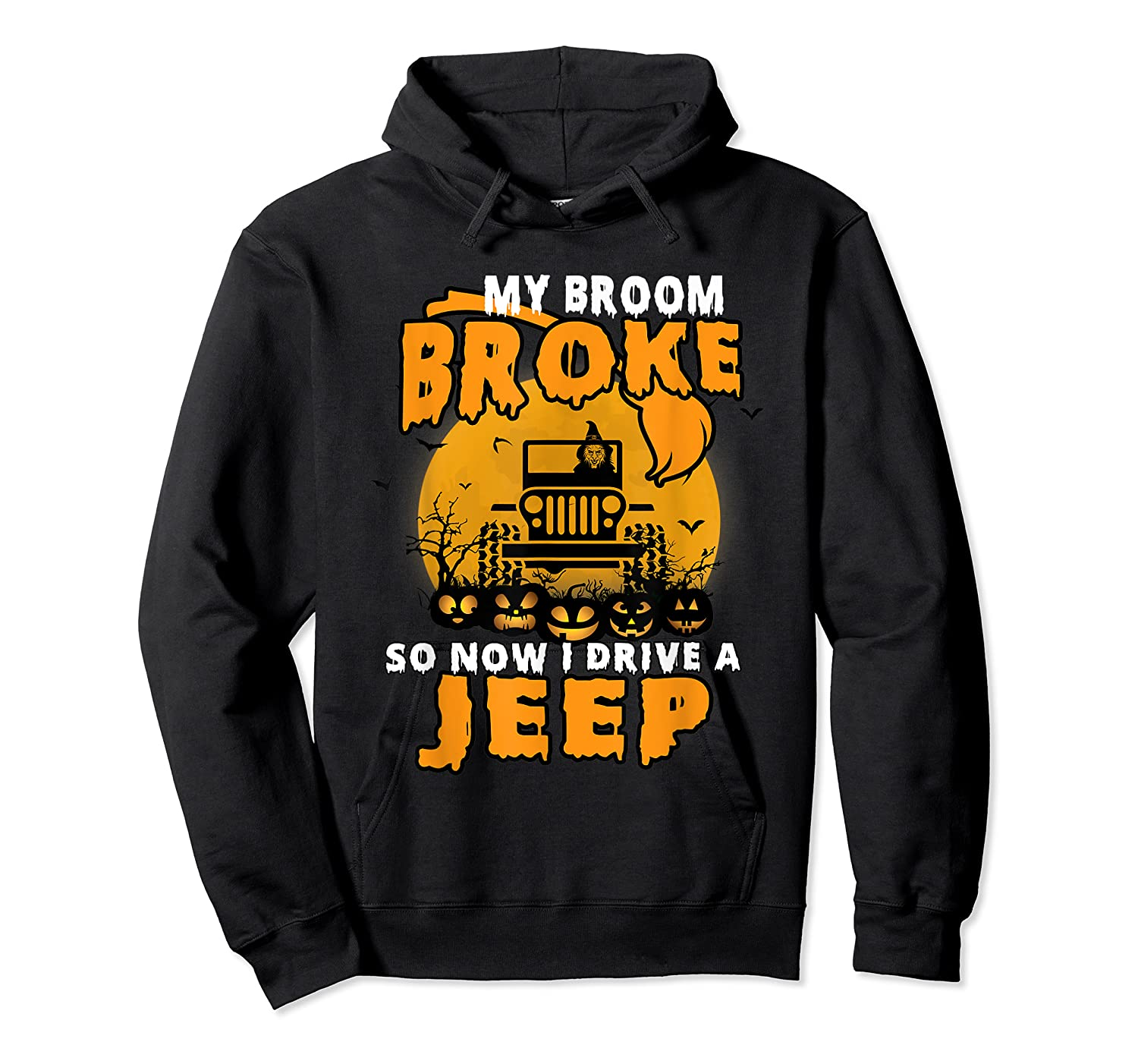 My Broom Broke So Now I Drive A Jeep Funny Halloween Costume Shirts Unisex Pullover Hoodie