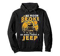 My Broom Broke So Now I Drive A Jeep Funny Halloween Costume Shirts Hoodie Black