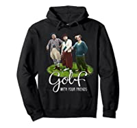 The Golf With Your Friends Shirts Hoodie Black