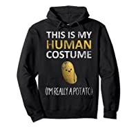 This Is My Human Costume I'm Really A Potato Shirts Hoodie Black