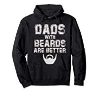 Dads With Beards Are Better Funny Fathers Day Gift T Shirt Hoodie Black
