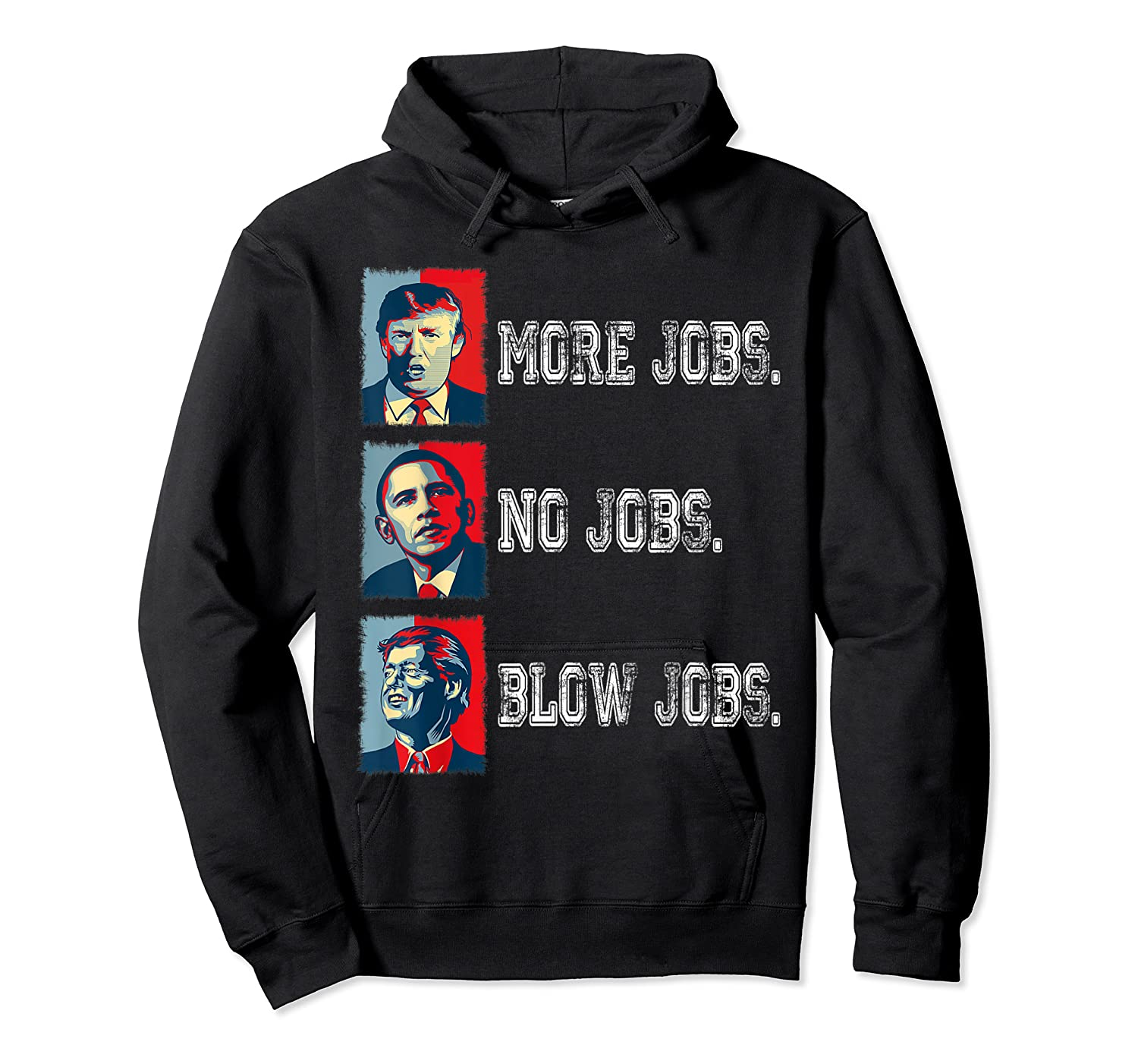 Trump More Jobs Obama No Jobs Clinton Blow Jobs Re Election T Shirt Unisex Pullover Hoodie