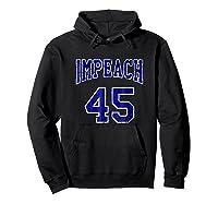Impeach 45 T Shirt Blue Edition Hoodie Black