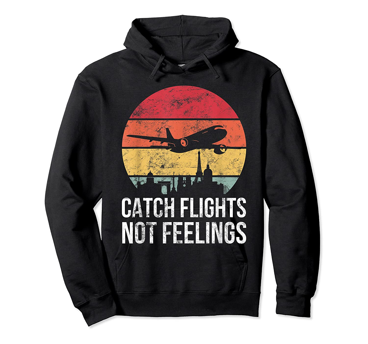 Catch Flights Not Feelings Gift For Retro Traveler Shirts Unisex Pullover Hoodie