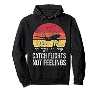 Catch Flights Not Feelings Gift For Retro Traveler Shirts Hoodie Black
