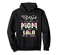 Blessed To Be Called Mom And Lala T Shirt Mothers Day Hoodie Black