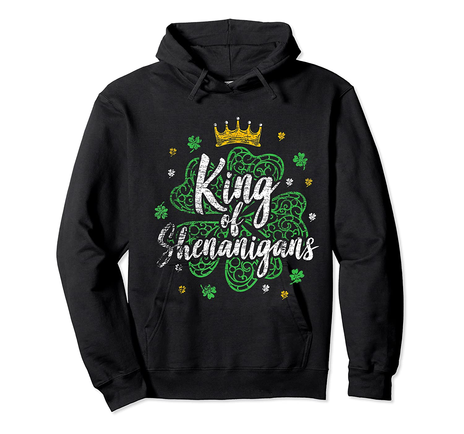 King Of Shenanigans Funny Saint Patricks Day T Shirt Unisex Pullover Hoodie