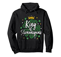 King Of Shenanigans Funny Saint Patricks Day T Shirt Hoodie Black