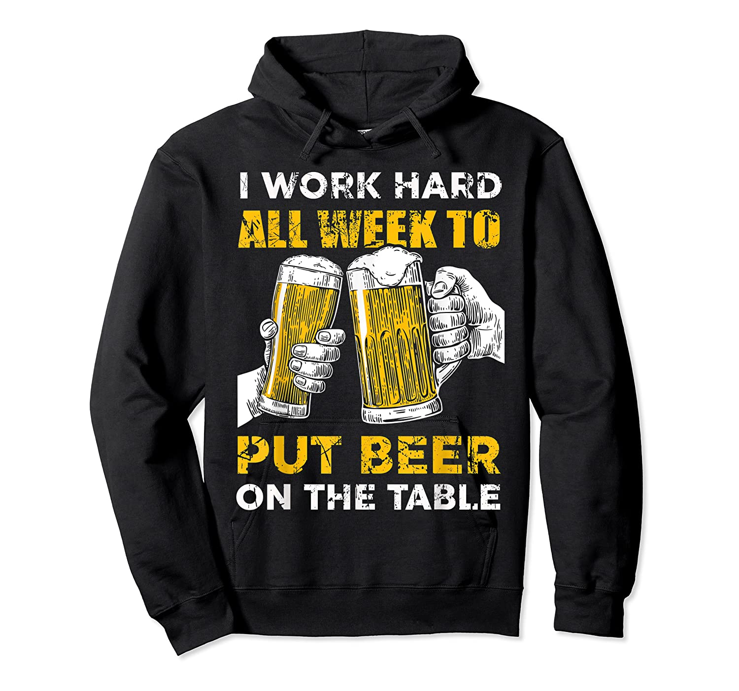 I Work Hard All Week To Put Beer On The Table T Shirt Unisex Pullover Hoodie