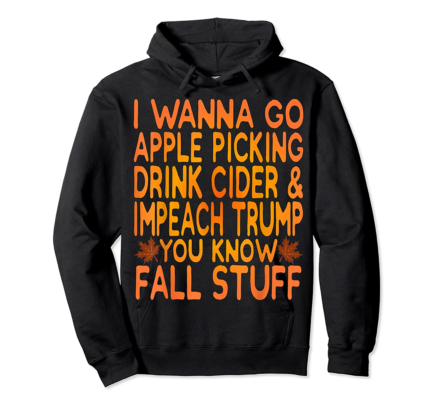Apple Picking Cider Drinking And Impeach Trump This Fall T Shirt Unisex Pullover Hoodie