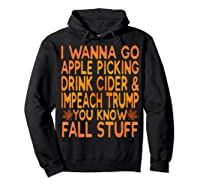 Apple Picking Cider Drinking And Impeach Trump This Fall T Shirt Hoodie Black