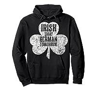 Irish Today German Tomorrow T Shirt Saint Patrick Day Gift Hoodie Black