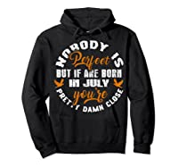 Nobody's Perfect If You Are Born In July Birthday Gift Shirt Hoodie Black