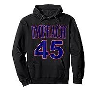 Impeach 45 Funny Political Anti President Trump Tshirt Hoodie Black